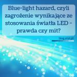 Blue-light hazard, czyli zagrożenie wynikające ze stosowania światła LED - prawda czy mit-