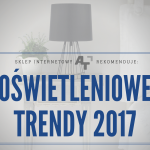 Oświetleniowe trendy 2017